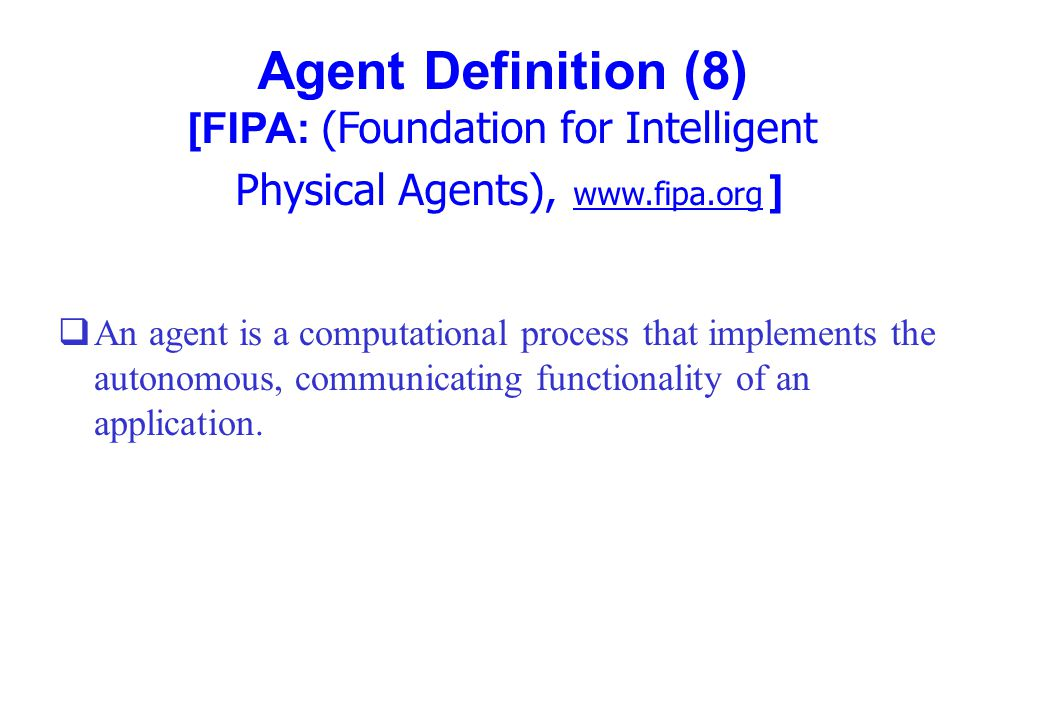 Agent Definition (8) [FIPA: (Foundation for Intelligent